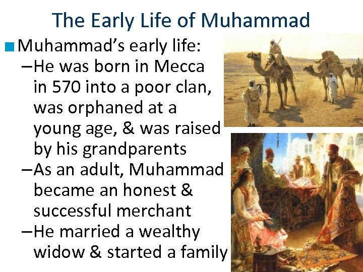 The Early Life of Muhammad ■ Muhammad's early life: –He was born in Mecca