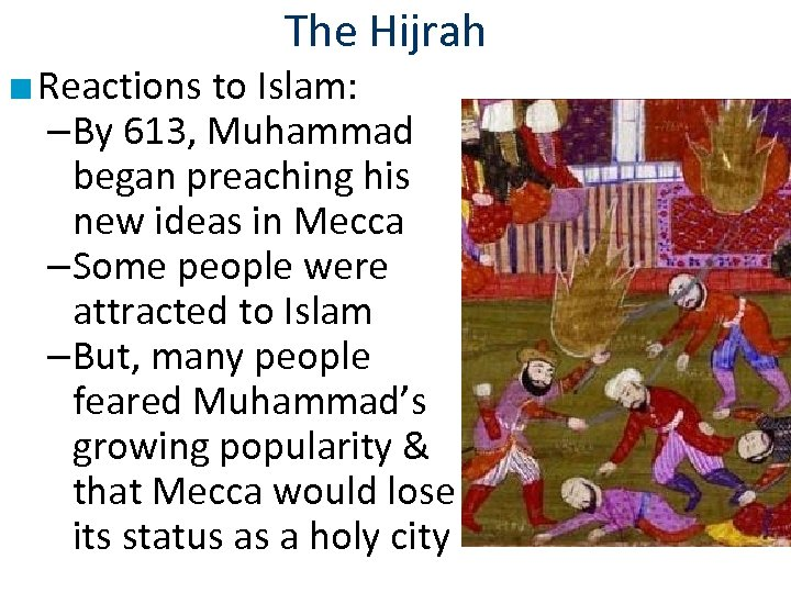 The Hijrah ■ Reactions to Islam: –By 613, Muhammad began preaching his new ideas