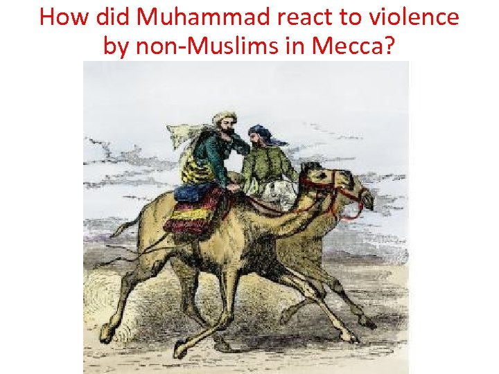 How did Muhammad react to violence by non-Muslims in Mecca?