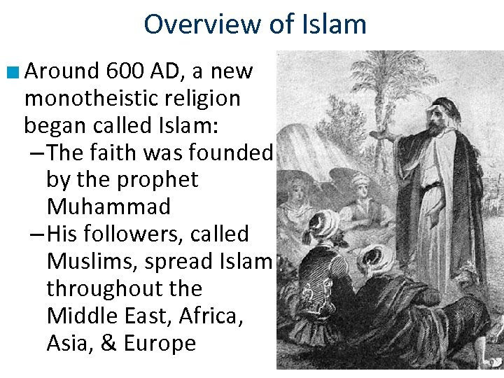 Overview of Islam ■ Around 600 AD, a new monotheistic religion began called Islam: