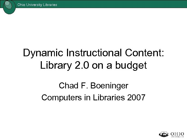 Ohio University Libraries Dynamic Instructional Content: Library 2. 0 on a budget Chad F.