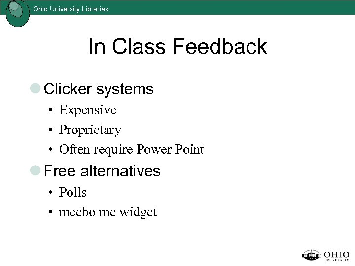 Ohio University Libraries In Class Feedback Clicker systems • Expensive • Proprietary • Often