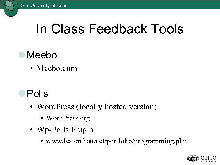 Ohio University Libraries In Class Feedback Tools Meebo • Meebo. com Polls • Word.