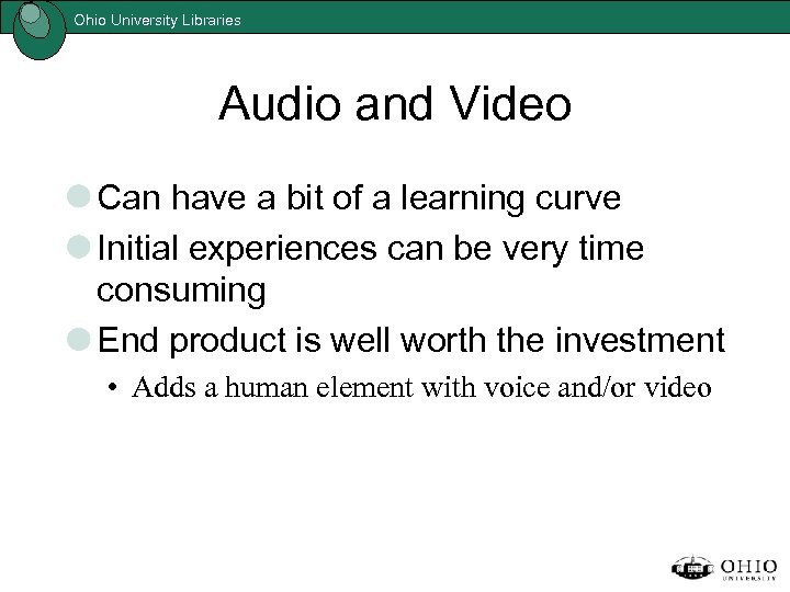 Ohio University Libraries Audio and Video Can have a bit of a learning curve