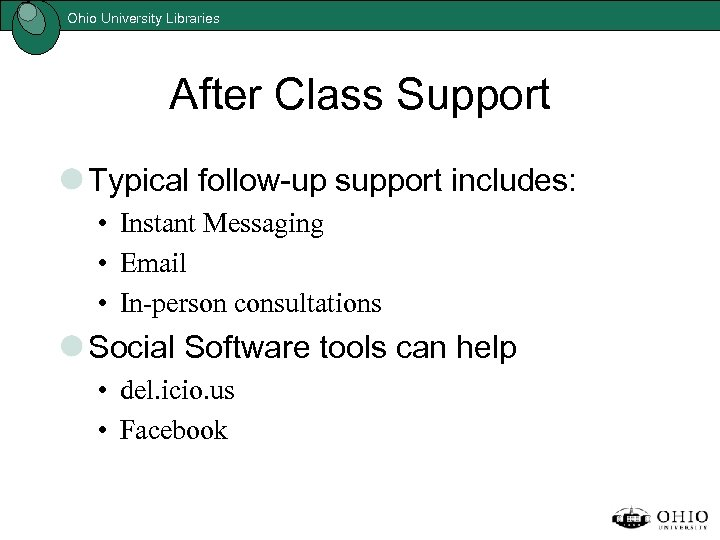 Ohio University Libraries After Class Support Typical follow-up support includes: • Instant Messaging •