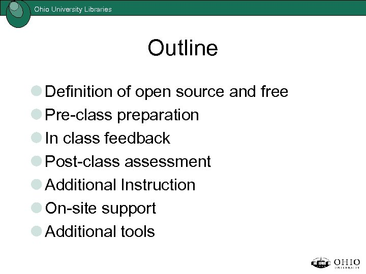 Ohio University Libraries Outline Definition of open source and free Pre-class preparation In class