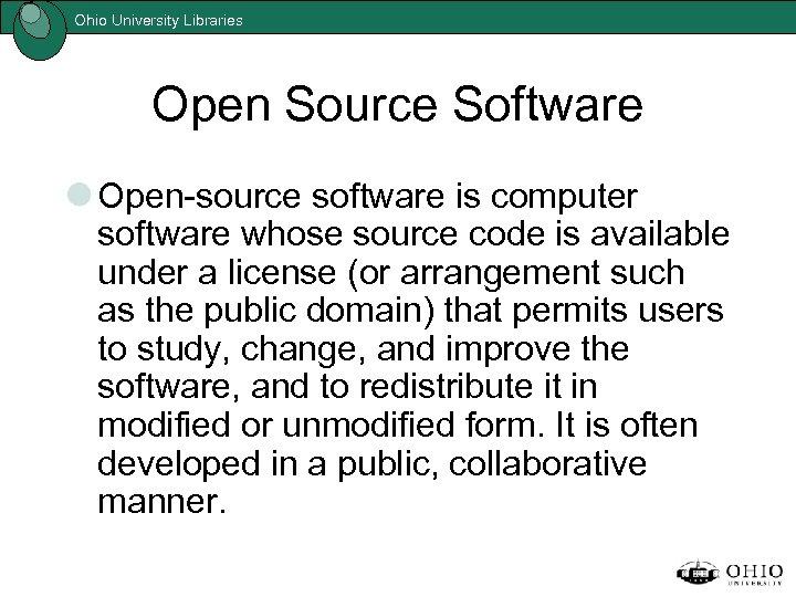 Ohio University Libraries Open Source Software Open-source software is computer software whose source code