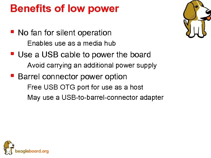 Benefits of low power § No fan for silent operation § Enables use as