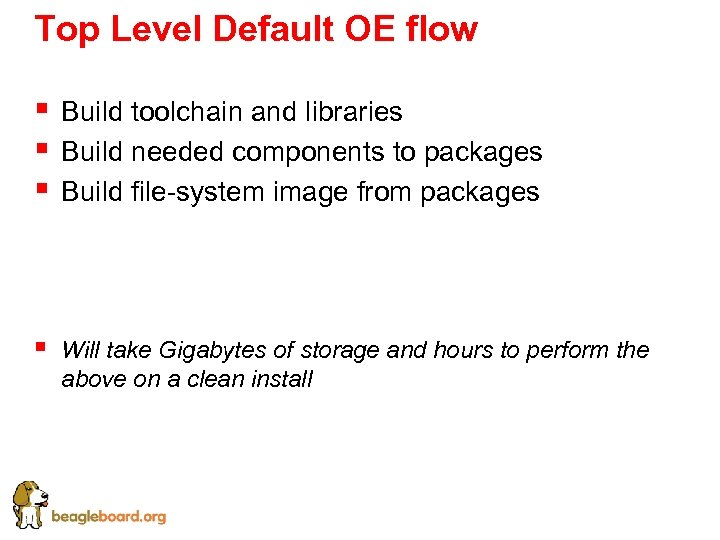 Top Level Default OE flow § § § Build toolchain and libraries Build needed