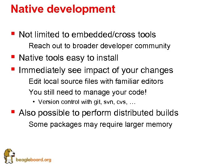 Native development § Not limited to embedded/cross tools § Reach out to broader developer