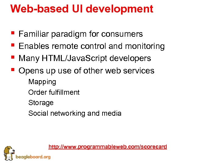 Web-based UI development § § Familiar paradigm for consumers Enables remote control and monitoring