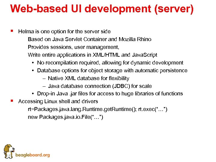 Web-based UI development (server) § § Helma is one option for the server side