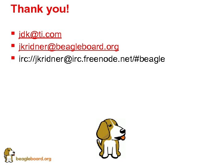 Thank you! § § § jdk@ti. com jkridner@beagleboard. org irc: //jkridner@irc. freenode. net/#beagle