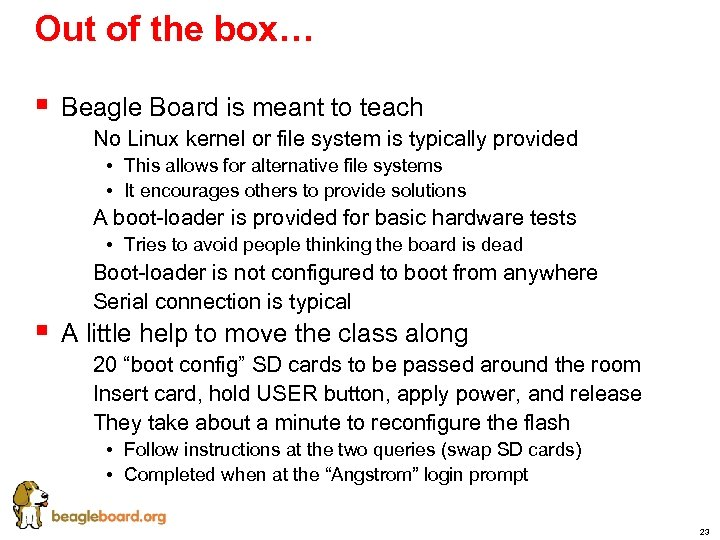 Out of the box… § Beagle Board is meant to teach § § §