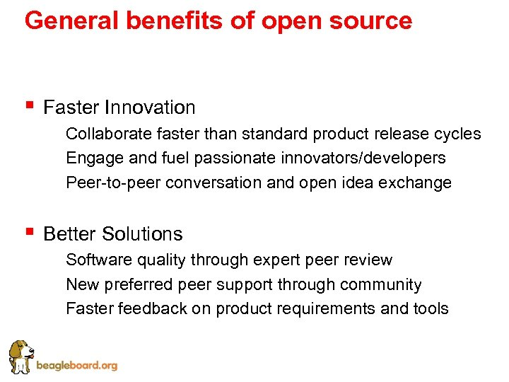 General benefits of open source § Faster Innovation § Collaborate faster than standard product