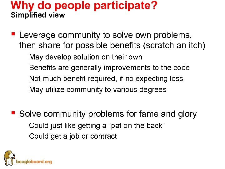 Why do people participate? Simplified view § Leverage community to solve own problems, then