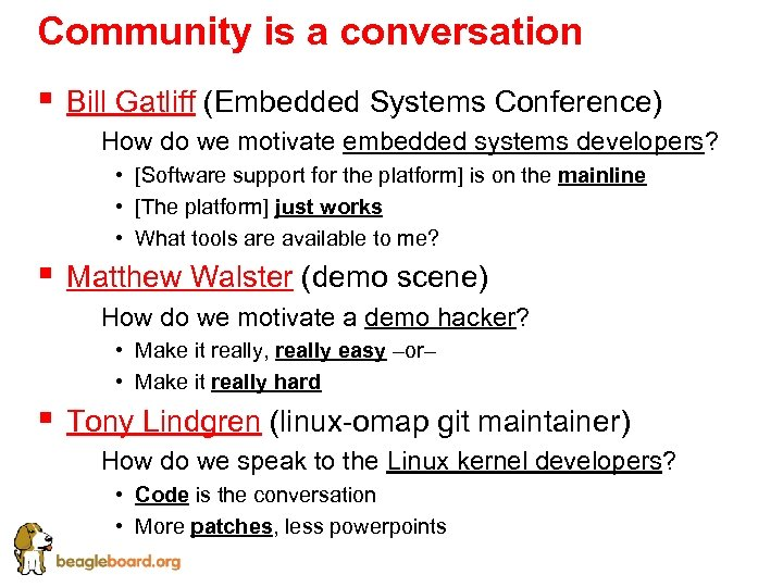 Community is a conversation § Bill Gatliff (Embedded Systems Conference) § How do we