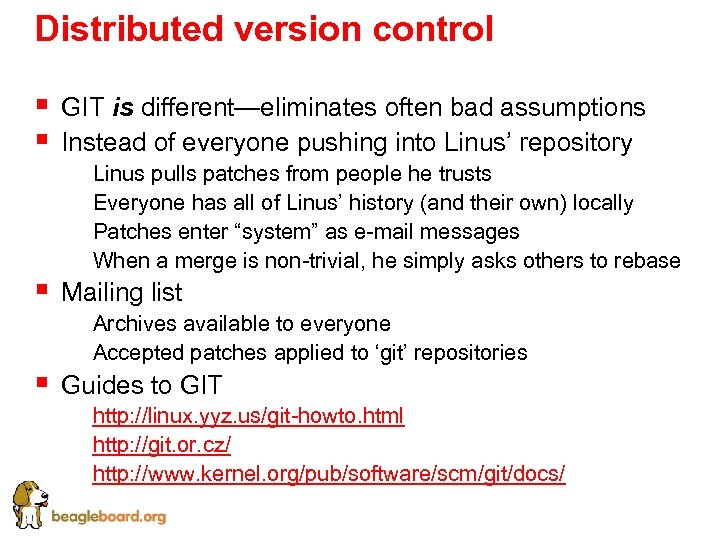 Distributed version control § § GIT is different—eliminates often bad assumptions Instead of everyone
