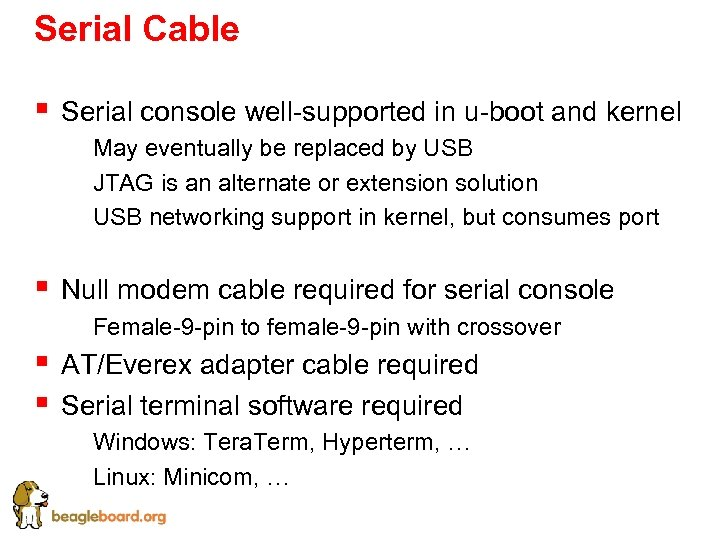 Serial Cable § Serial console well-supported in u-boot and kernel § May eventually be