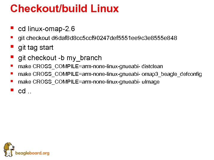 Checkout/build Linux § cd linux-omap-2. 6 § git checkout d 6 daf 8 d