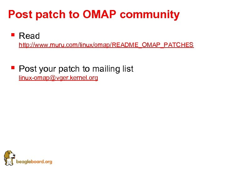 Post patch to OMAP community § Read http: //www. muru. com/linux/omap/README_OMAP_PATCHES § Post your