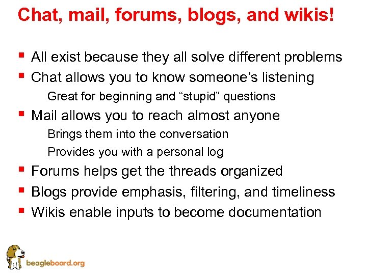 Chat, mail, forums, blogs, and wikis! § § All exist because they all solve
