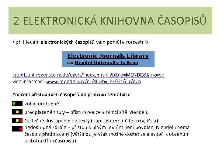 2 ELEKTRONICKÁ KNIHOVNA ČASOPISŮ • při hledání elektronických časopisů vám pomůže rozcestník rzblx 1.