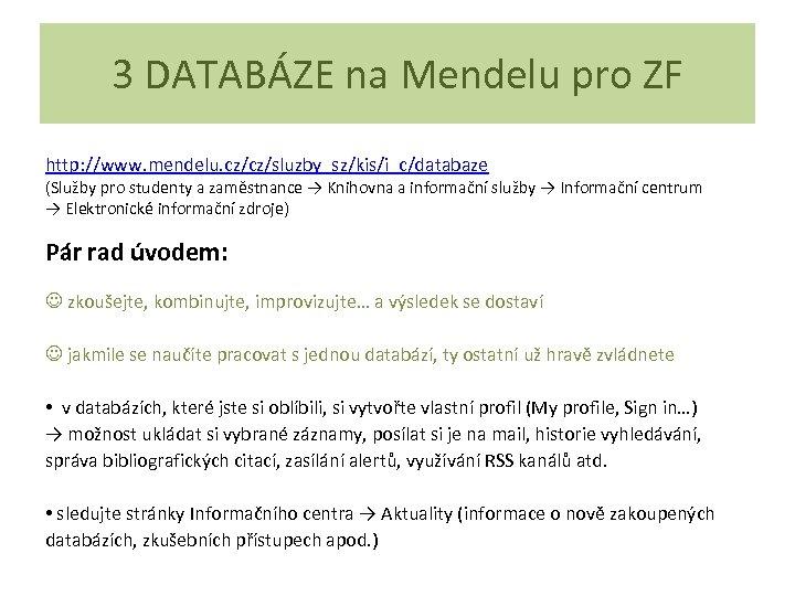 3 DATABÁZE na Mendelu pro ZF http: //www. mendelu. cz/cz/sluzby_sz/kis/i_c/databaze (Služby pro studenty a