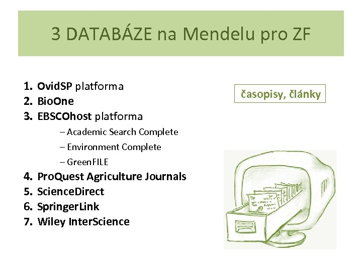 3 DATABÁZE na Mendelu pro ZF 1. Ovid. SP platforma 2. Bio. One 3.