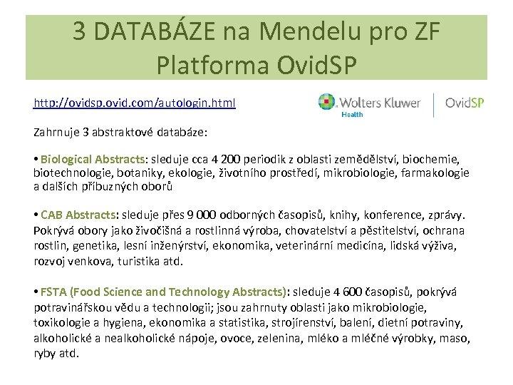 3 DATABÁZE na Mendelu pro ZF Platforma Ovid. SP http: //ovidsp. ovid. com/autologin. html