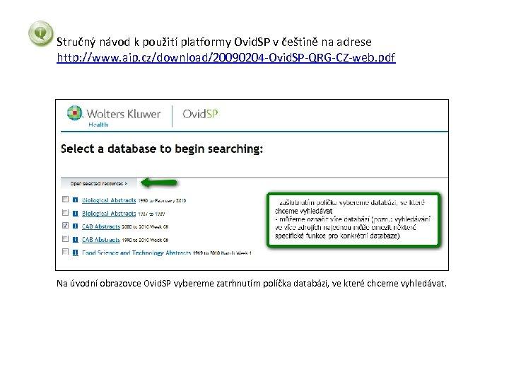 Stručný návod k použití platformy Ovid. SP v češtině na adrese http: //www. aip.