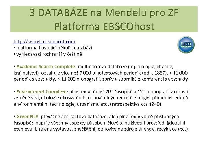 3 DATABÁZE na Mendelu pro ZF Platforma EBSCOhost http: //search. ebscohost. com • platforma