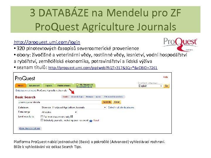 3 DATABÁZE na Mendelu pro ZF Pro. Quest Agriculture Journals http: //proquest. umi. com/login