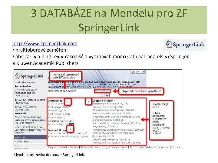 3 DATABÁZE na Mendelu pro ZF Springer. Link http: //www. springerlink. com • multioborové