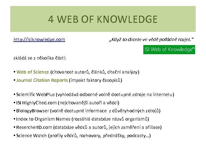 """4 WEB OF KNOWLEDGE http: //isiknowledge. com """"Když to chcete ve vědě pořádně rozjet."""