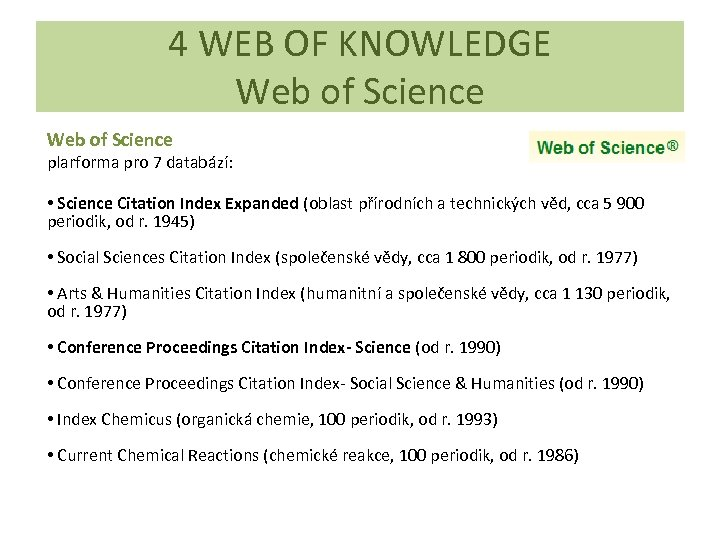 4 WEB OF KNOWLEDGE Web of Science plarforma pro 7 databází: • Science Citation