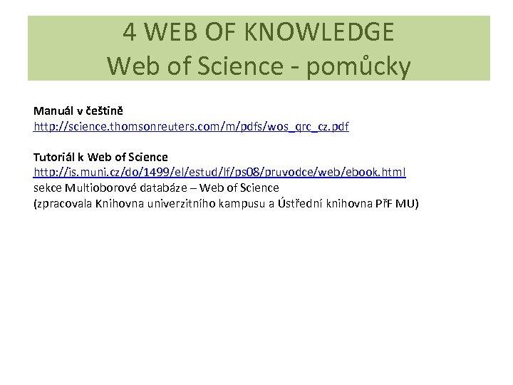 4 WEB OF KNOWLEDGE Web of Science - pomůcky Manuál v češtině http: //science.
