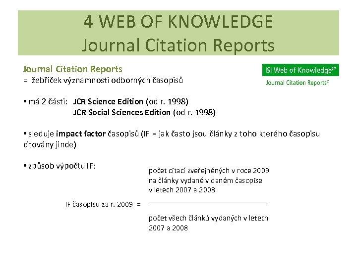 4 WEB OF KNOWLEDGE Journal Citation Reports = žebříček významnosti odborných časopisů • má