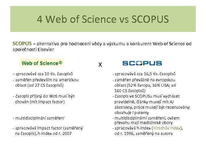 4 Web of Science vs SCOPUS SCOPUS = alternativa pro hodnocení vědy a výzkumu