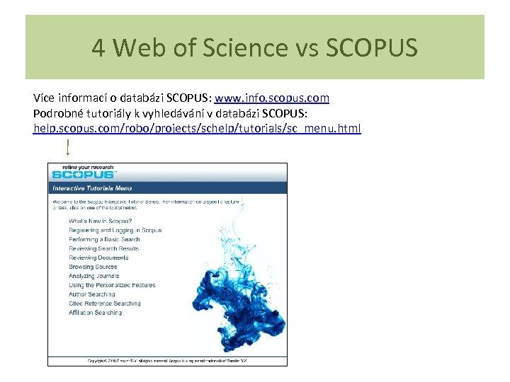 4 Web of Science vs SCOPUS Více informací o databázi SCOPUS: www. info. scopus.