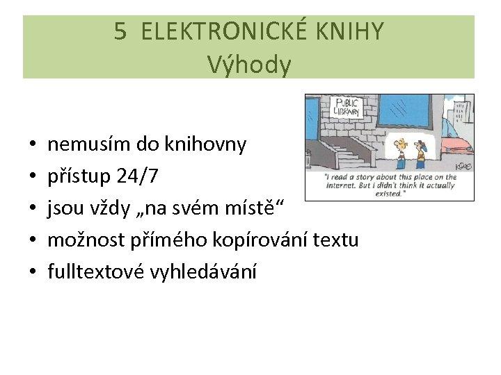 5 ELEKTRONICKÉ KNIHY Výhody • • • nemusím do knihovny přístup 24/7 jsou vždy