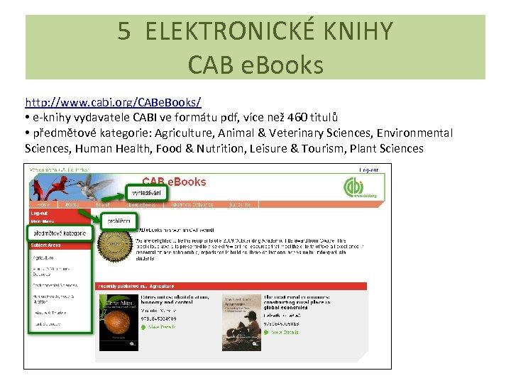 5 ELEKTRONICKÉ KNIHY CAB e. Books http: //www. cabi. org/CABe. Books/ • e-knihy vydavatele