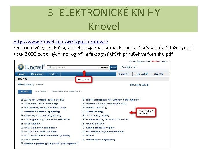 5 ELEKTRONICKÉ KNIHY Knovel http: //www. knovel. com/web/portal/browse • přírodní vědy, technika, zdraví a