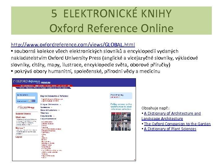 5 ELEKTRONICKÉ KNIHY Oxford Reference Online http: //www. oxfordreference. com/views/GLOBAL. html • souborná kolekce