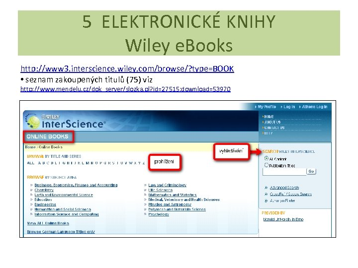 5 ELEKTRONICKÉ KNIHY Wiley e. Books http: //www 3. interscience. wiley. com/browse/? type=BOOK •