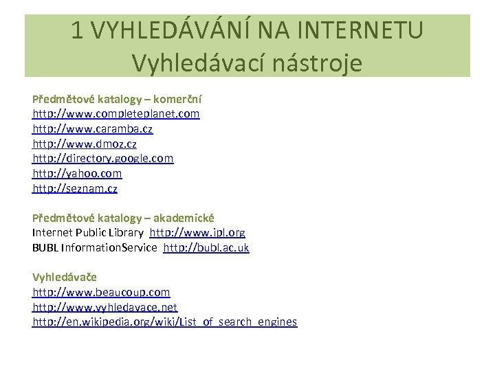 1 VYHLEDÁVÁNÍ NA INTERNETU Vyhledávací nástroje Předmětové katalogy – komerční http: //www. completeplanet. com