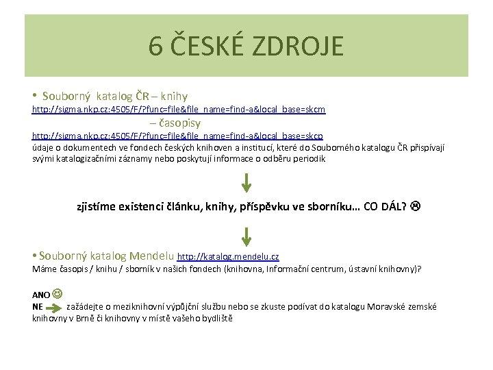 6 ČESKÉ ZDROJE • Souborný katalog ČR – knihy http: //sigma. nkp. cz: 4505/F/?