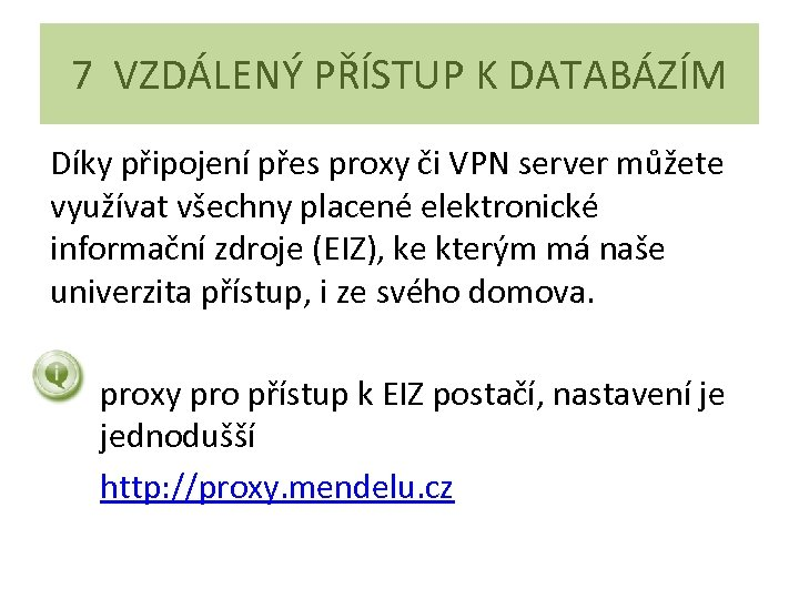 7 VZDÁLENÝ PŘÍSTUP K DATABÁZÍM Díky připojení přes proxy či VPN server můžete využívat