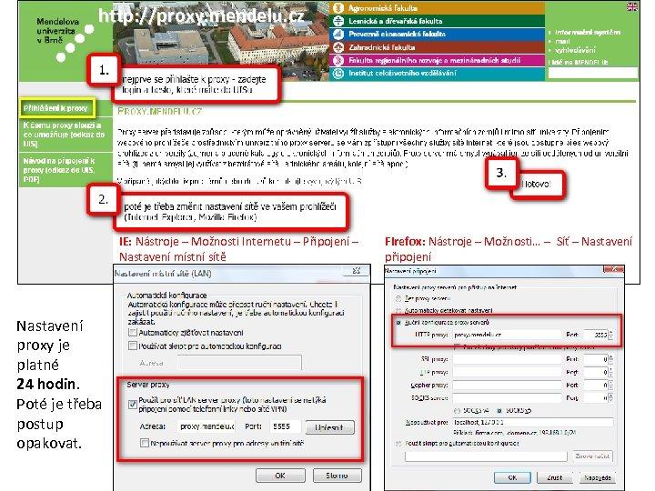 http: //proxy. mendelu. cz IE: Nástroje – Možnosti Internetu – Připojení – Nastavení místní