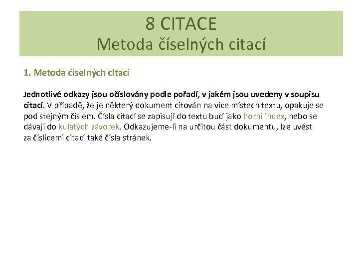 6 CITACE 8 CITACE 6. 4 Odkazy na citace v odborném Metoda číselných citací